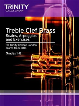 TREBLE CLEF BRASS SCALES, ARPEGGIOS & EXERCISES Grades 1-8 (from 2015)