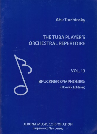 THE TUBA PLAYER'S ORCHESTRAL REPERTOIRE Volume 13 Bruckner symphonies