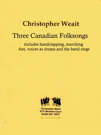 THREE CANADIAN FOLK SONGS (includes handclapping, marching feet, voices as drums and the band sings