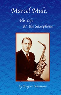 MARCEL MULE: His Life & The Saxophone (2nd edition)