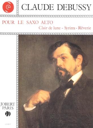 POUR LE SAX ALTO: Clair de lune, Syrinx, Reverie