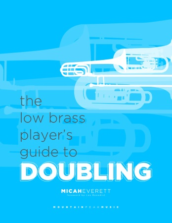 THE LOW BRASS PLAYER'S GUIDE TO DOUBLING