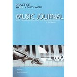 PRACTICE WAS A DIRTY WORD Music Journal