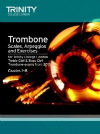 TROMBONE SCALES, ARPEGGIOS & EXERCISES Grades 1-8 (from 2015)