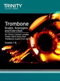 TROMBONE SCALES, ARPEGGIOS & EXERCISES Grades 1-8 (2015 Edition)