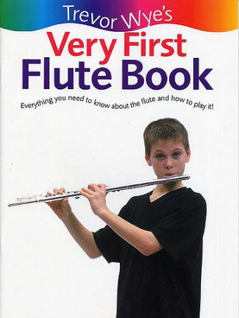TREVOR WYE'S VERY FIRST FLUTE BOOK