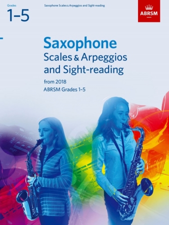 SAXOPHONE SCALES & ARPEGGIOS and SIGHT-READING Grade 1-5 (from 2018)