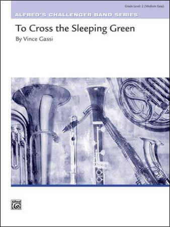 TO CROSS THE SLEEPING GREEN (score & parts)