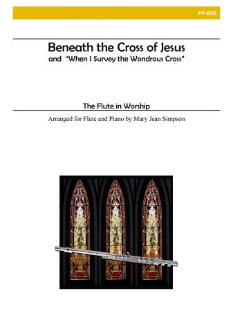 BENEATH THE CROSS OF JESUS and WHEN I SURVEY THE WONDROUS CROSS